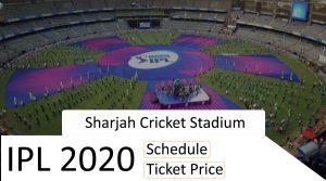 Sharjah Cricket Stadium Schedule and Ticket Price - IPL 2020 UAE