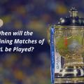 IPL 2021 Postponed News: When will the remaining IPL 2021 Season be Played?